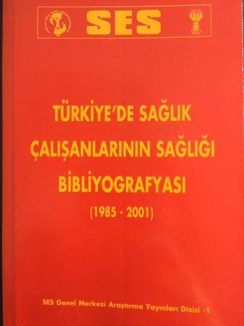 TÜRKİYE'DE SAĞLIK ÇALIŞANLARININ SAĞLIĞI BİBLİYOGRAFYASI (1985-2001)